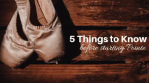 5 Things to Know Before Starting Pointe
