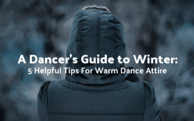 A Dancer's Guide to Winter: 5 Helpful Tips For Warm Dance Attire