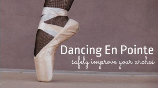 Dancing En Point - Safely Improve Your Arches