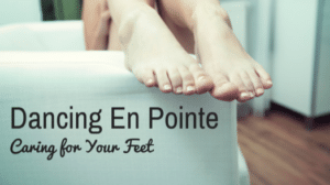 Dancing En Point - Caring for Your Feet