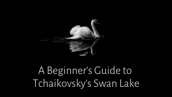 A Beginner's Guide to Tchaikovsky's Swan Lake