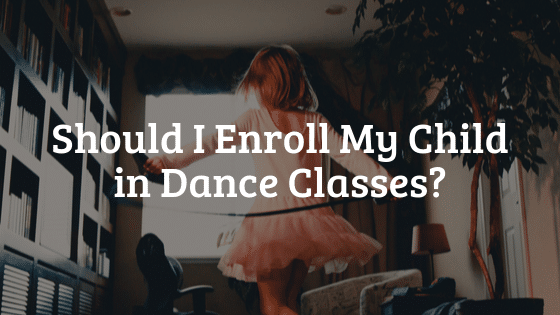 Should I Enroll My Child in Dance Classes?